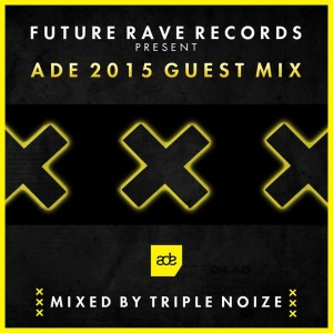 Future Rave Records present: ADE 2015 Guest Mix