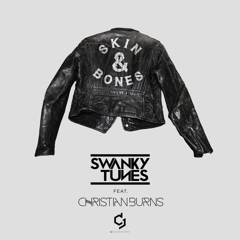 Swanky Tunes Ft. Christian Burns – Skin & Bones [DJ Center Records]