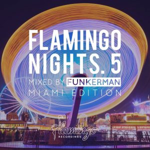 Flamingo Nights. 5: Miami 2017 Compilation Mixed By Funkerman