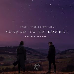 Martin Garrix & Dua Lipa – Scared to Be Lonely (The Remixes EP Vol.1) [STMPD RCRDS]