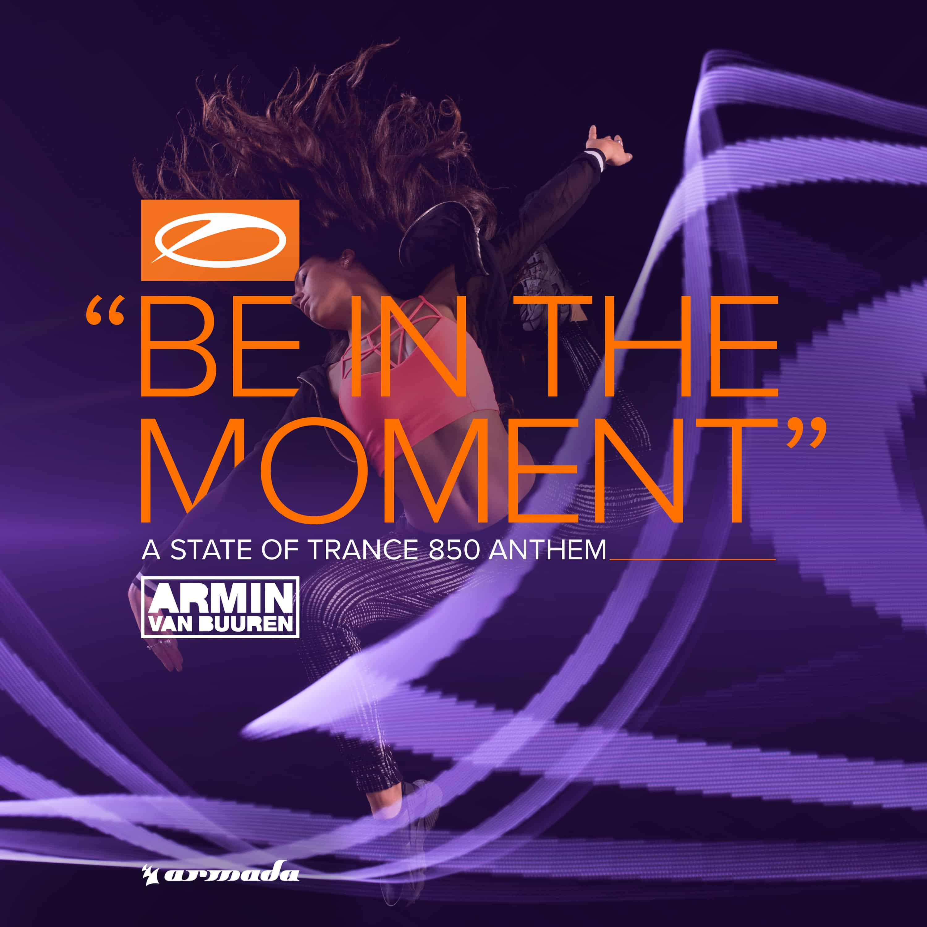 ARMIN VAN BUUREN UNLEASHES ANTHEM FOR A STATE OF TRANCE 850: 'BE IN THE MOMENT'