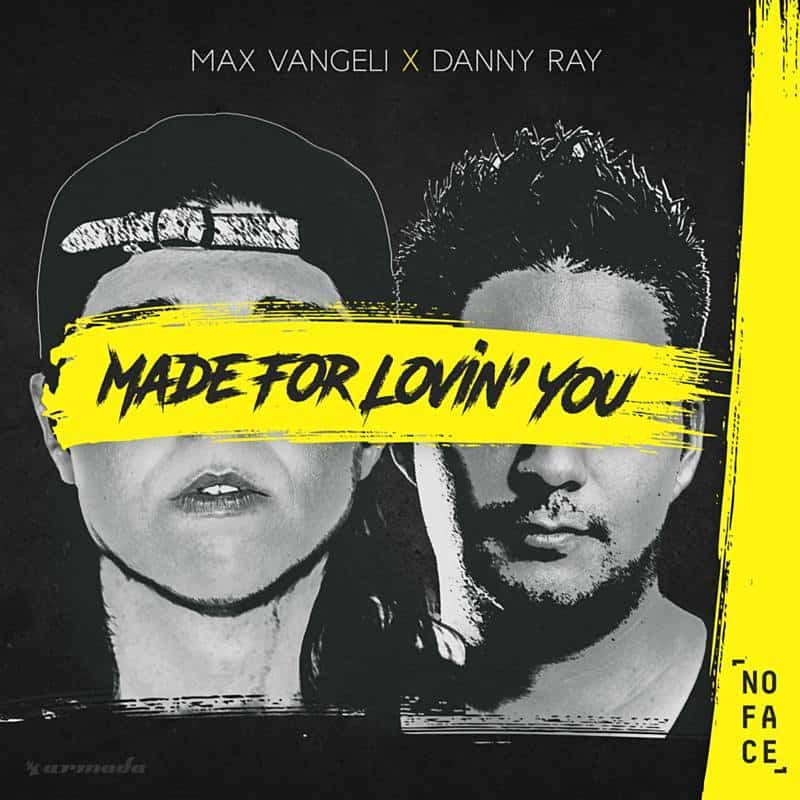 Max Vangeli & Danny Ray – Made For Lovin' You [NoFace]