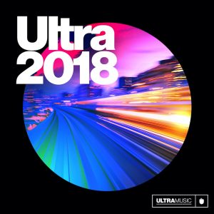 Ultra Music's yearly compilation Ultra 2018 has arrived