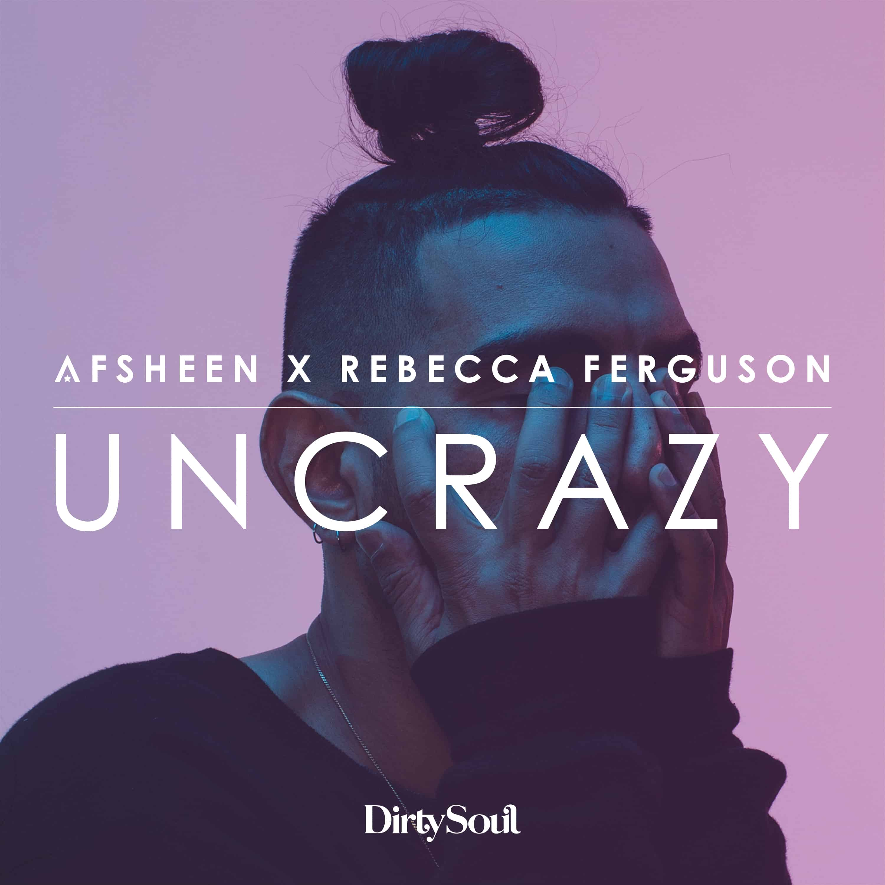 AFSHeeN Collaborates with Rebecca Ferguson to Release 'Uncrazy' on Dirty Soul/Be Yourself