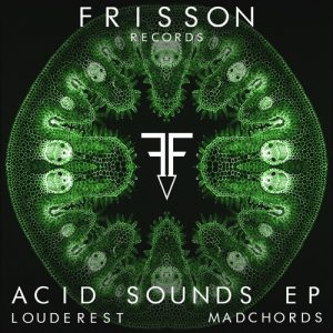 "Frisson Records reveal ""Acid Sounds"" EP including tracks by MadChords and Louderest"