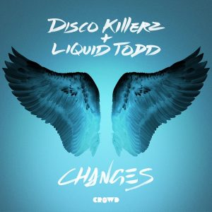 Crowd Records presents debut single 'Changes' by Disco Killerz and Liquid Todd
