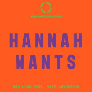 Hannah Wants - How Long
