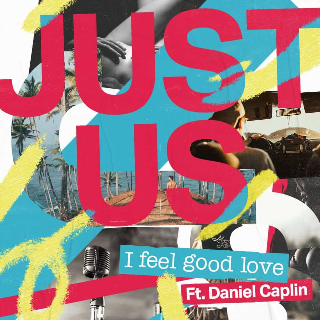 Just Us deliver brand new single 'I Feel Good Love'