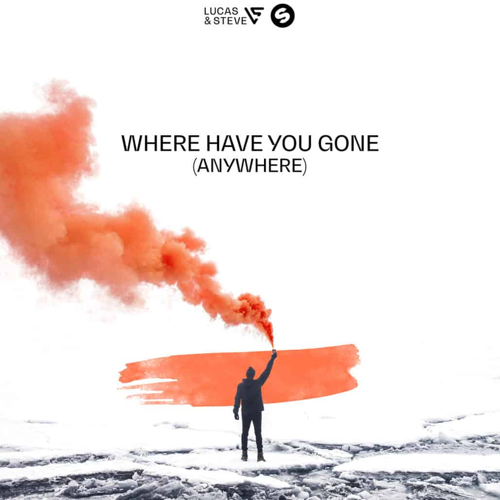 Lucas & Steve - Where Have You Gone (Anywhere)