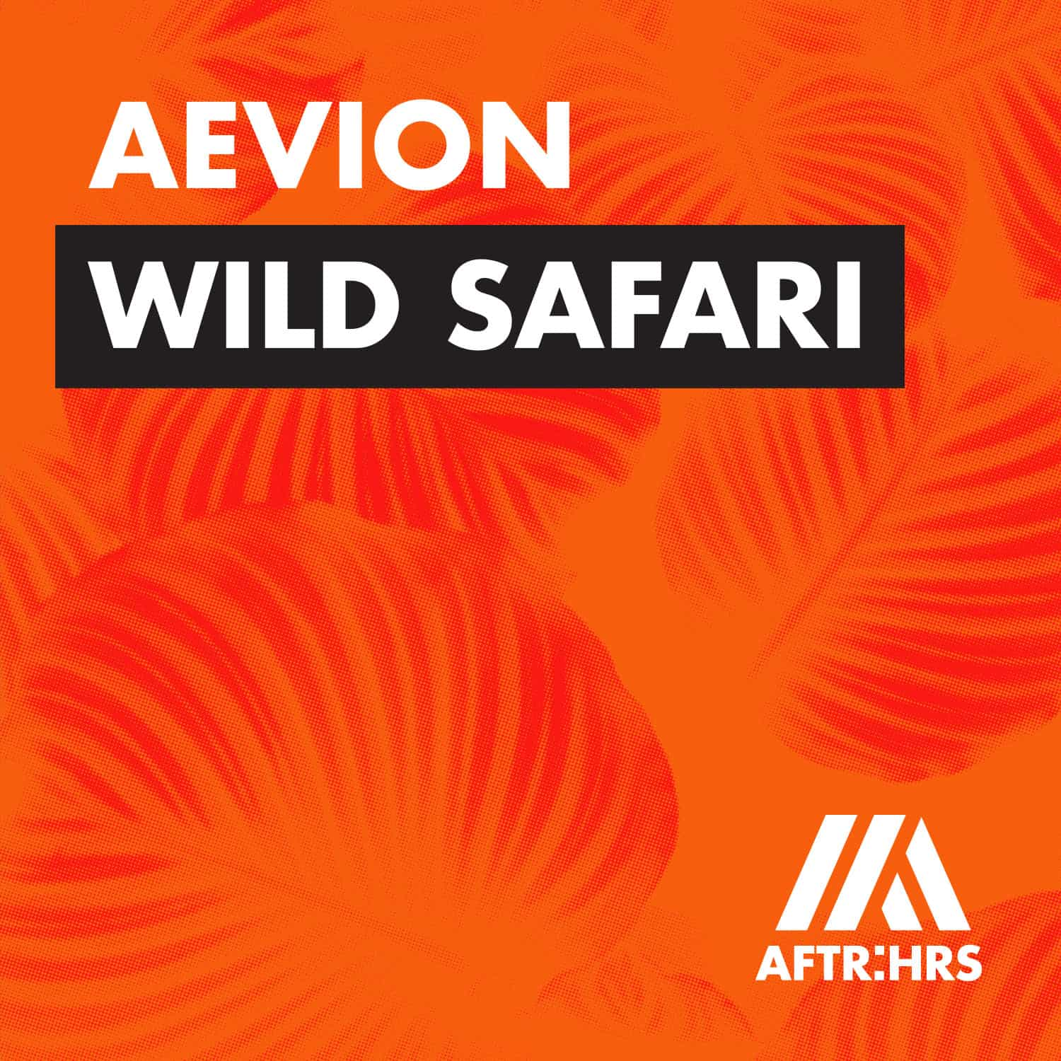 """Wild Safari"" by Aevion drops on AFTR:HRS"