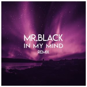 MR.BLACK - In My Mind (Remix)