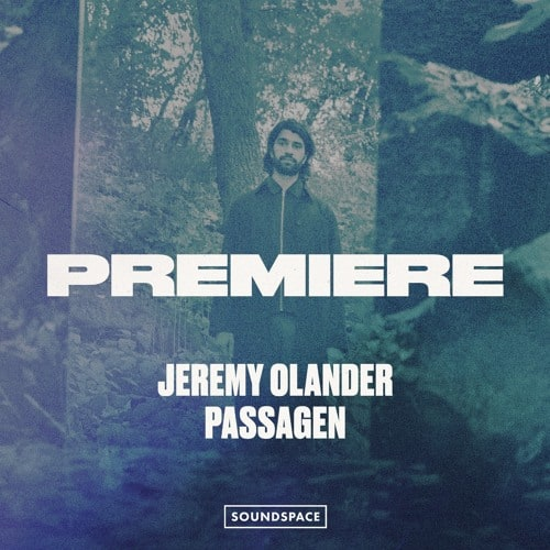 "Jeremy Olander reveals ""Passagen"" off his ""Leftwoods EP"""