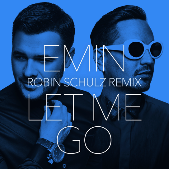 Robin Schulz remixes Emin and his new single 'Let Me Go'