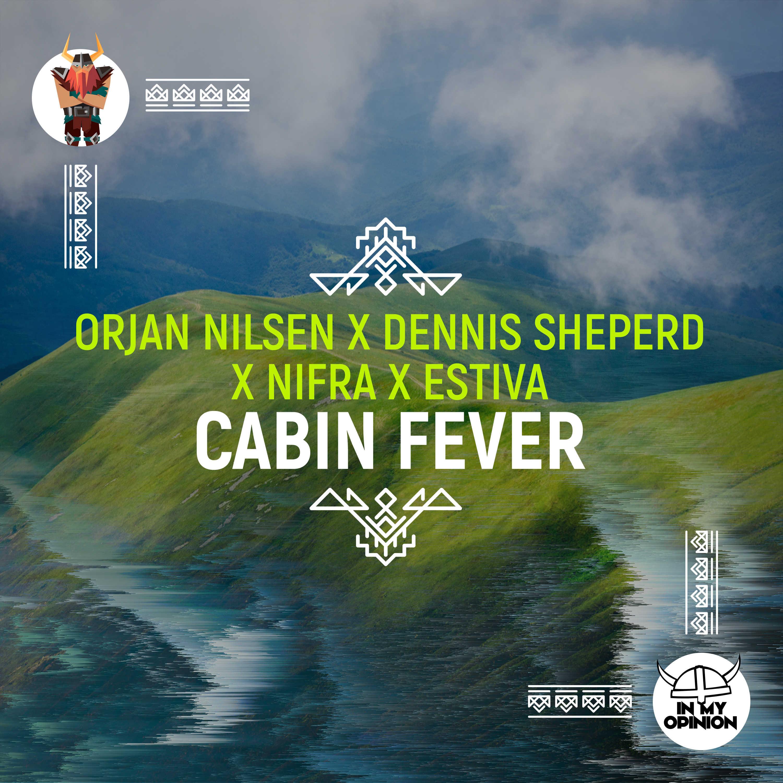 Ørjan Nilsen, Dennis Sheperd, Nifra and Estiva: 'Cabin Fever'
