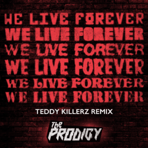 The Prodigy share Teddy Killerz remix of 'We Live Forever'