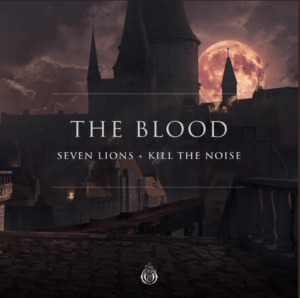 "Seven Lions and Kill The Noise unleash their collaboration ""The Blood"""