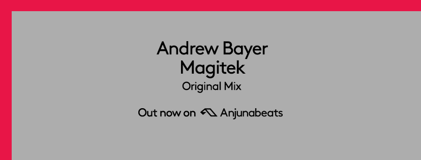 "Andrew Bayer's ""Magitek"" out now on Anjunabeats"